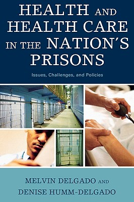 Health and Health Care In The Nation's Prisons By Delgado, Melvin/ Humm-delgado, Denise